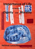 Importance of Life in terms of Digniti and Morality
