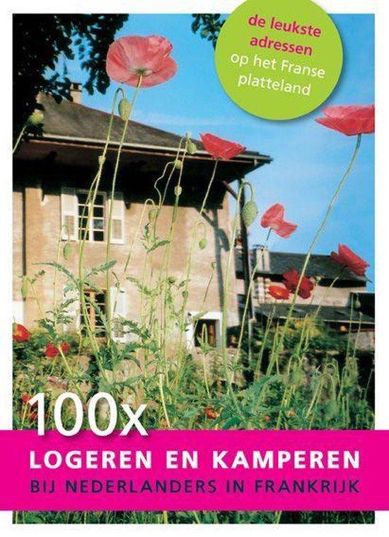 Cover van het boek '100 x logeren en kamperen bij Nederlanders in Frankrijk' van Dagmar Jeurissen