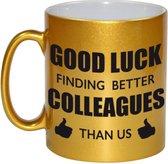 Good luck finding better colleagues than us koffiemok / theebeker - 330 ml - goudkleurig - carriere switch / VUT / pensioen - bedankt cadeau collega / teamgenoot