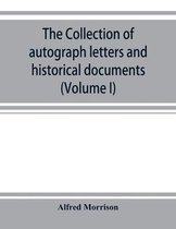 The collection of autograph letters and historical documents (Volume I)