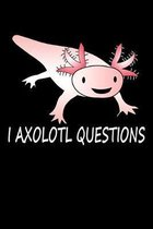 I Axolotl Questions: Funny 6 x 9 Inch Blank Lined Journal Notebook Diary 120 Pages