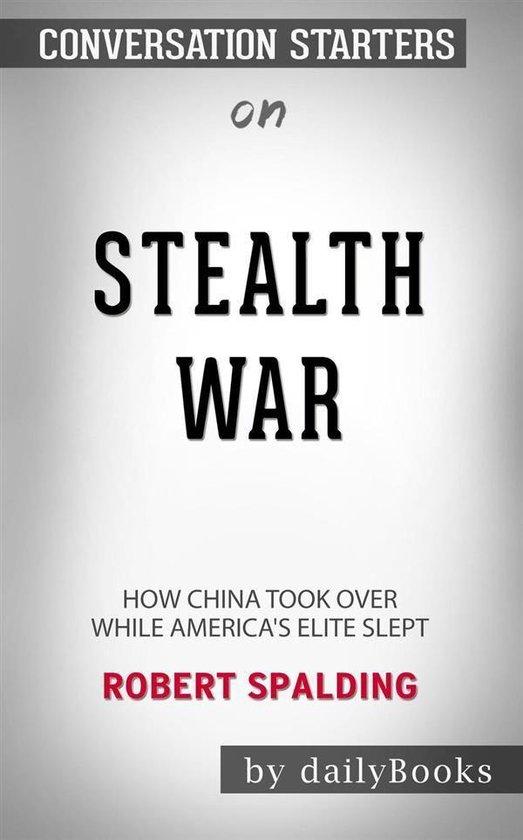Boek cover Stealth War: How China Took Over While Americas Elite Slept by Robert Spalding: Conversation Starters van Dailybooks (Onbekend)