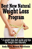 Best New Natural Weight Loss Program: A Weight loss plan and tips using a losing weight diet: A weight loss guide for weight loss naturally