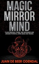 Omslag Magic Mirror Mind: Claim Personal Power, Find Wholeness and Awaken Potential after Abuse and Trauma