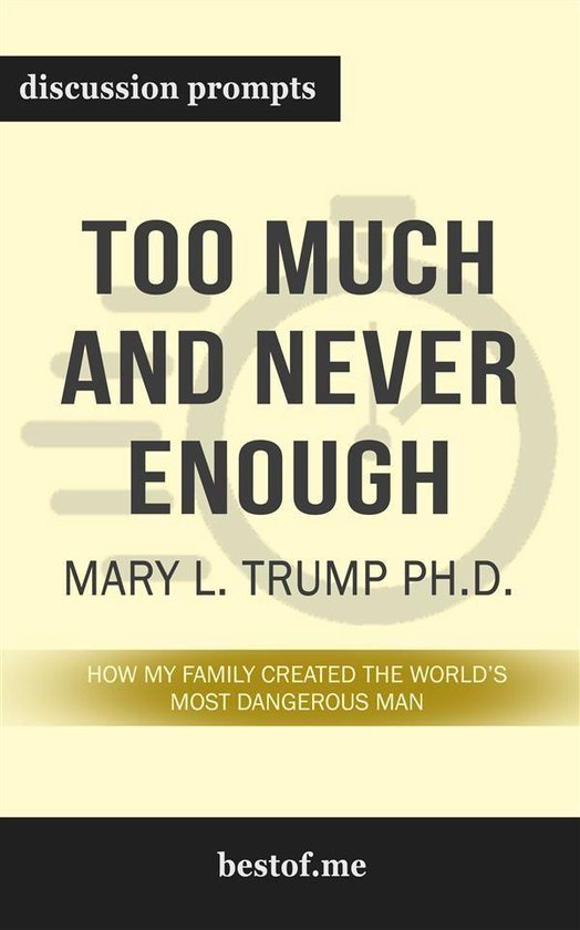 Boek cover Summary: Too Much and Never Enough: How My Family Created the Worlds Most Dangerous Man by Mary L. Trump Ph.D. - Discussion Prompts van Bestof.Me (Onbekend)