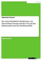 Die unterschiedlichen Reaktionen von Deutschland, Europa und den USA auf den Klimawandel und den Treibhauseffekt