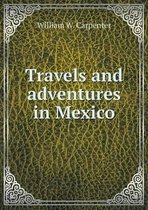 Travels and Adventures in Mexico