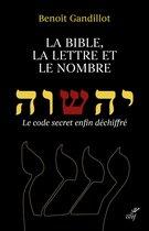 La Bible, la lettre et le nombre - Le code secret enfin déchiffré