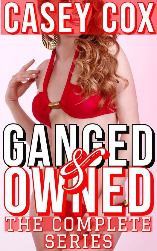 Ganged and Owned - The Complete Series
