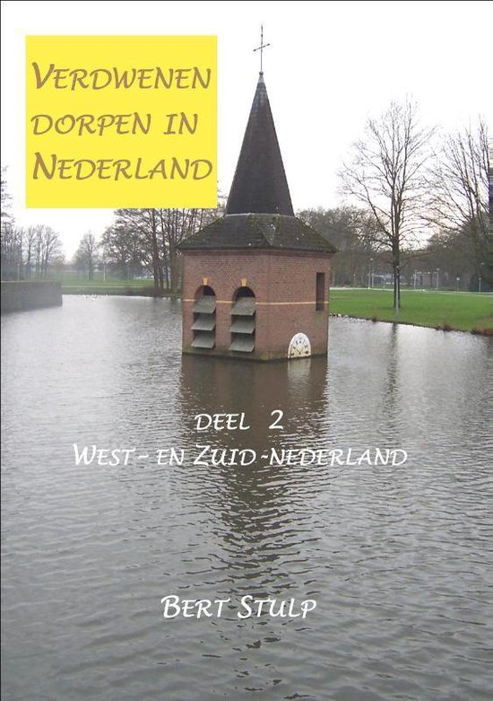 Verdwenen dorpen in Nederland 2 West- en Zuid-Nederland - Bert Stulp |