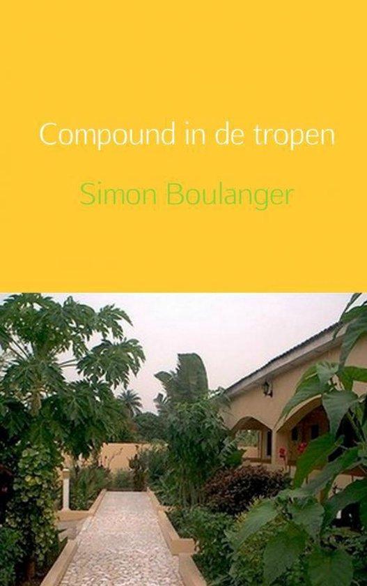Compound in de tropen - Simon Boulanger |
