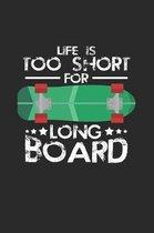 Life is too short long board: 6x9 Longboarding - dotgrid - dot grid paper - notebook - notes