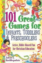 101 Great Games for Infants, Toddlers and Preschoolers