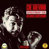 Che Guevara Revolutionary Icon - An Audio Compendium