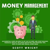 Money Management: An Essential Guide on How to Get out of Debt and Start Building Financial Wealth, Including Budgeting and Investing Tips, Ways to Save and Frugal Living Ideas