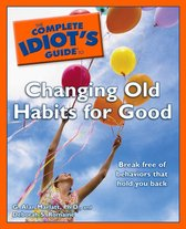 The Complete Idiot's Guide to Changing Old Habits for Good