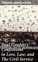 Paul Gosslett's Confessions in Love, Law, and The Civil Service