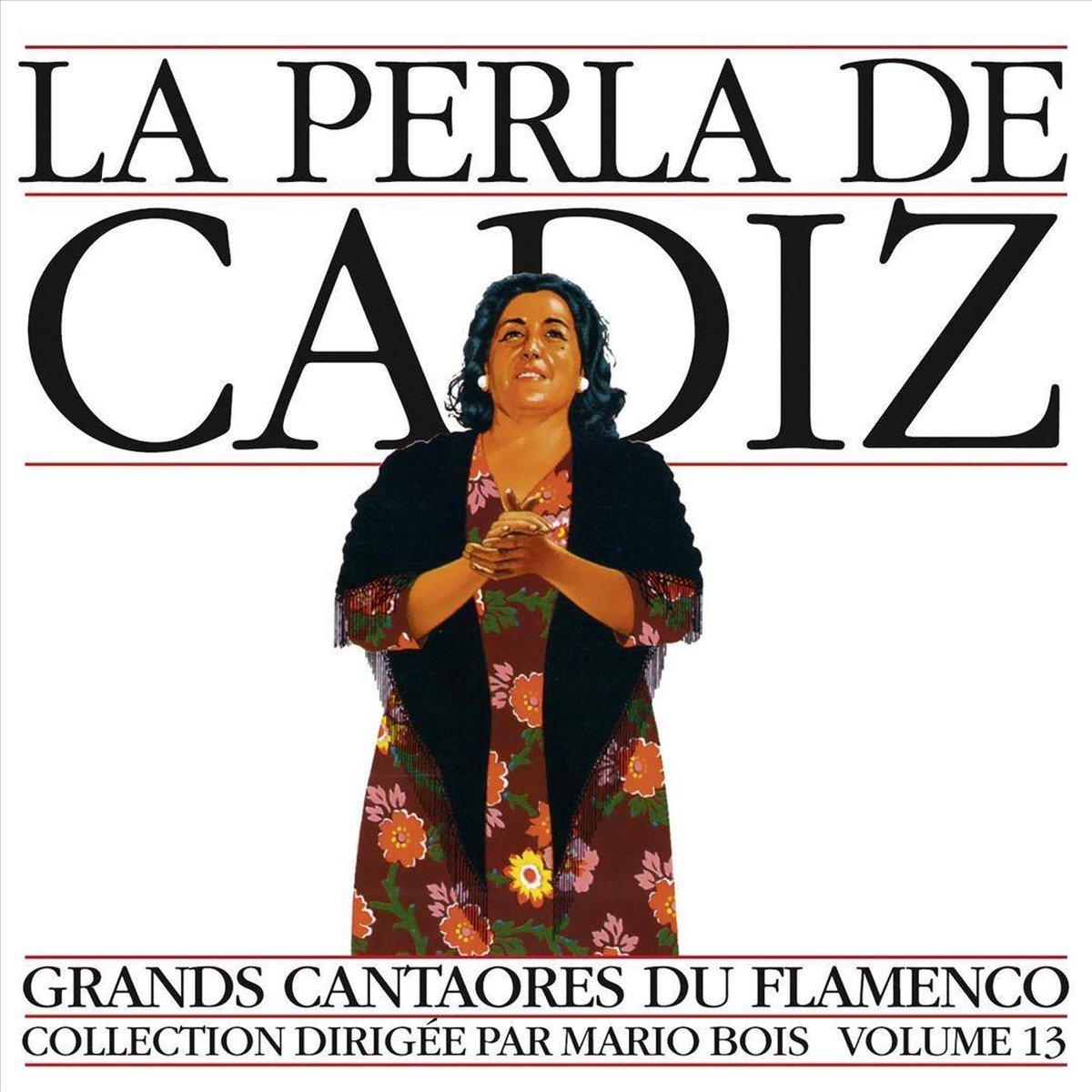 Grands Cantaores Du Flamenco Collection Dirigee Par Mario Bois Vol. 13 - Perla de Cadiz