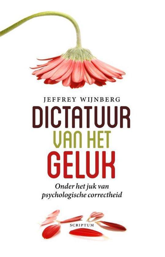 Dictatuur van het geluk. Onder het juk van psychologische correctheid