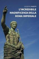 L'incredibile magnificenza della Roma imperiale