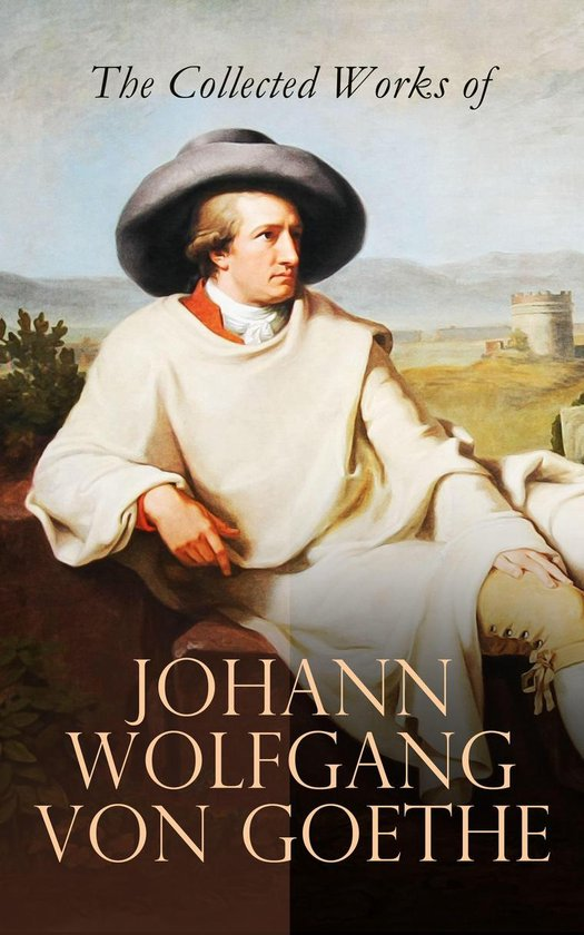 Boek cover The Collected Works of Johann Wolfgang von Goethe van Johann Wolfgang von Goethe (Onbekend)
