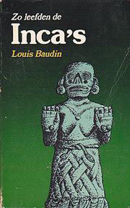 Zo Leefden de Inca's voor de Ondergang van hun Rijk - Louis Baudin |