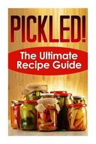 Pickled! The Ultimate Recipe Guide