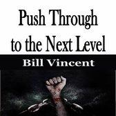 Push Through to the Next Level