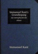 Immanuel Kant's Grundlegung Zur Metaphysik Der Sitten