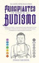 La guía sencilla para principiantes sobre el budismo: Supera el estrés y la ansiedad descubriendo tu paz interior a través de una atencion guiada, Yoga, Chakras & la Meditacion Vipassana