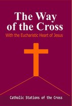 The Way of the Crross with the Eucharistic Heart of Jesus : Catholic Stations of the Cross
