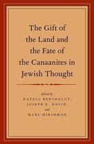 The Gift of the Land and the Fate of the Canaanites in Jewish Thought
