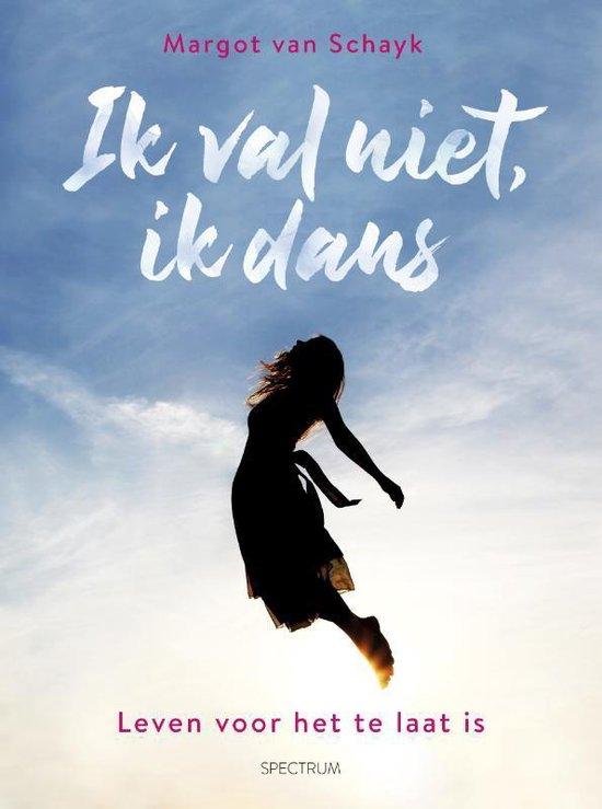 Ik val niet, ik dans - Margot van Schayk |