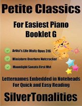 Petite Classics for Easiest Piano Booklet G – Artist's Life Waltz Opus 316 Miniature Overture Nutcracker Moonlight Sonata First Mvt Letter Names Embedded In Noteheads for Quick and Easy Reading