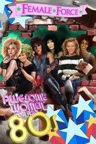Female Force: Women of the Eighties: Madonna, Joan Jett, Cher, Kylie Minogue, Olivia Newton-John, and Whitney Houston