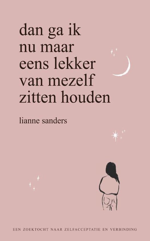 Boek cover Dan ga ik nu maar eens lekker van mezelf zitten houden van Lianne Sanders (Paperback)