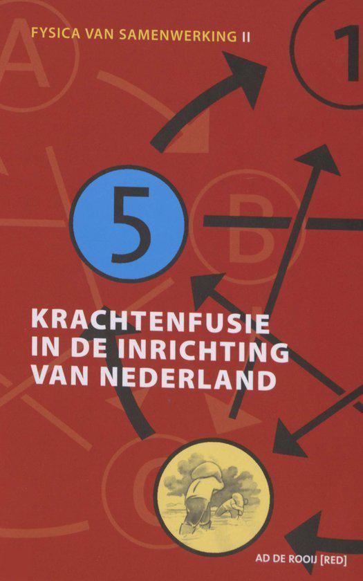 Krachtenfusie in de inrichting van Nederland - A. de Rooij | Fthsonline.com