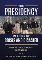 The Presidency in Times of Crisis and Disaster: Primary Documents in Context