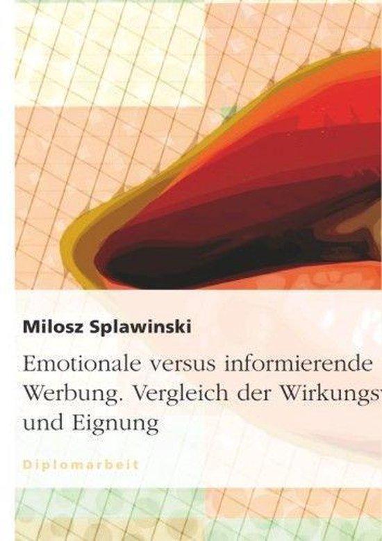 Emotionale versus informierende Werbung. Vergleich der Wirkungsweise und Eignung