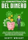 La administracion del dinero: Una guía básica sobre como salir de las deudas y comenzar a construir la riqueza financiera, que incluye consejos sobre presupuestos e inversiones