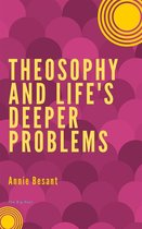 Theosophy and Life's Deeper Problems