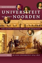 Studies over de Geschiedenis van de Groningse Universiteit 8 -  Universiteit van het Noorden 1 De oude universiteit, 1614-1876