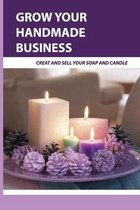 Grow Your Handmade Business- Creat And Sell Your Soap And Candle