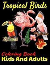 Tropical Birds Coloring Book For Kids And Adults