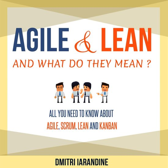 Boek cover Agile and Lean and What Do They Mean? All you need to know about Agile, Scrum, Lean and Kanban van Dmitri Iarandine (Onbekend)