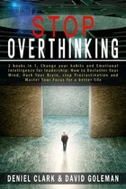 Stop Overthinking: 2 books in 1, Change your habits and Emotional Intelligence for leadership