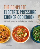 The Complete Electric Pressure Cooker Cookbook