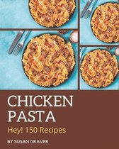 Hey! 150 Chicken Pasta Recipes
