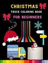 Christmas truck coloring book for beginners: Funny & cool Truck coloring book for kids, toddlers & preschooler - coloring book for Boys, Girls
