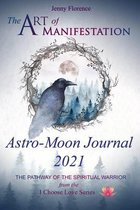 The Art of Manifestation Astro-Moon Journal 2021: 2021 Almanac for The Spiritual Warrior